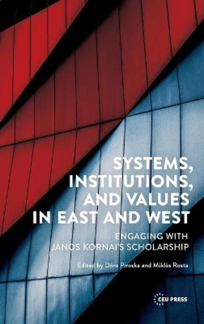 Systems, Institutions, and Values in East and West - Dora Piroska