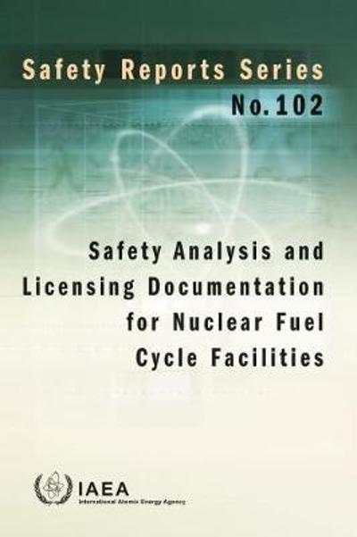 Safety Analysis and Licensing Documentation for Nuclear Fuel Cycle Facilities - IAEA