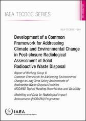 Development of a Common Framework for Addressing Climate and Environmental Change in Post-closure Radiological Assessment of Solid Radioactive Waste Disposal - IAEA