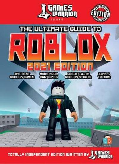 Roblox Ultimate Guide by GamesWarrior 2021 Edition -