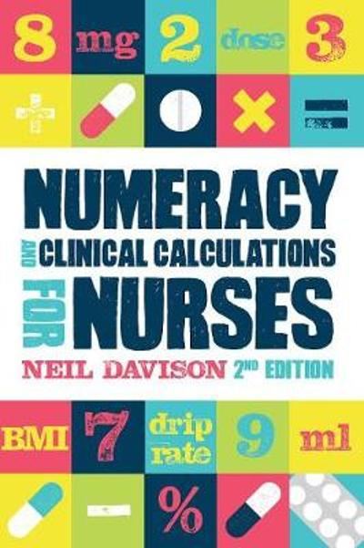 Numeracy and Clinical Calculations for Nurses, second edition - Neil Davison