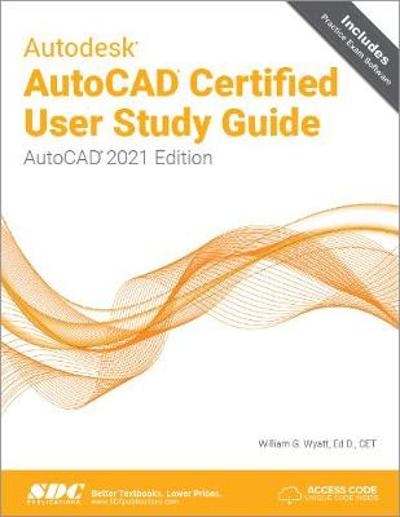Autodesk AutoCAD Certified User Study Guide - William Wyatt
