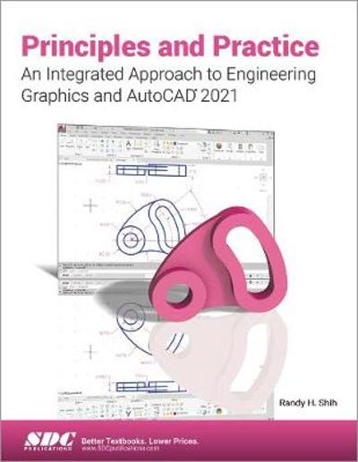 Principles and Practice An Integrated Approach to Engineering Graphics and AutoCAD 2021 - Randy Shih