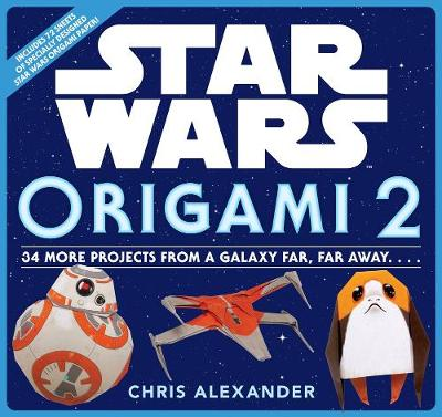 Star Wars Origami 2: 34 More Projects from a Galaxy Far, Far Away. . . . - Chris Alexander