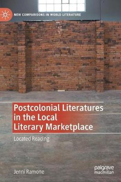 Postcolonial Literatures in the Local Literary Marketplace - Jenni Ramone