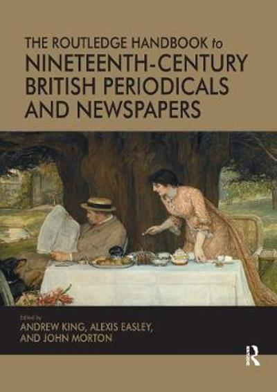 The Routledge Handbook to Nineteenth-Century British Periodicals and Newspapers - Andrew King
