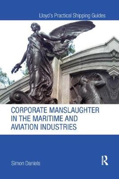 Corporate Manslaughter in the Maritime and Aviation Industries - Simon Daniels