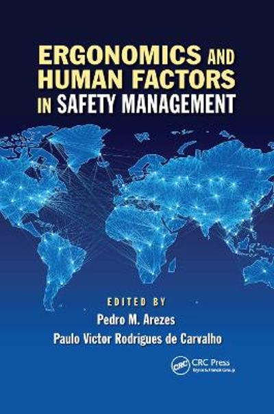Ergonomics and Human Factors in Safety Management - Pedro Miguel Ferreira Martins Arezes