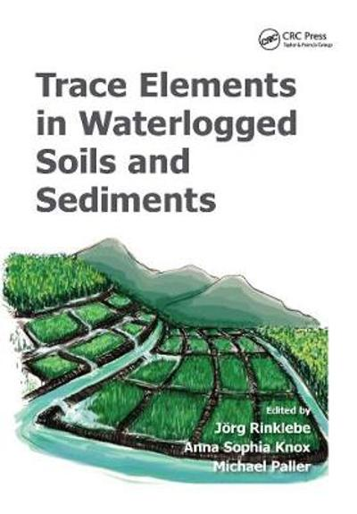 Trace Elements in Waterlogged Soils and Sediments - Joerg Rinklebe