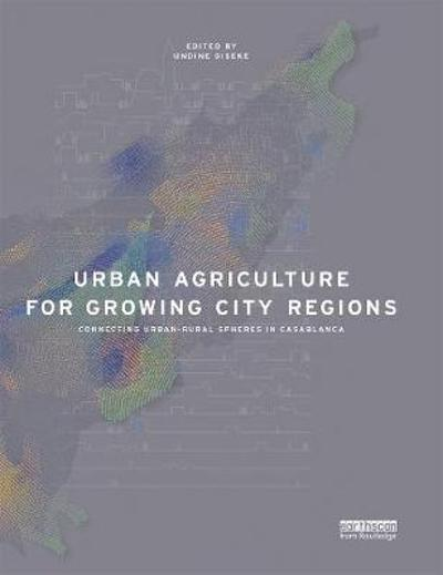 Urban Agriculture for Growing City Regions - Undine Giseke