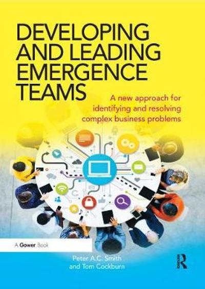 Developing and Leading Emergence Teams - Peter A.C. Smith