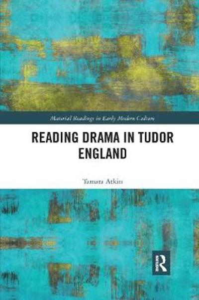 Reading Drama in Tudor England - Tamara Atkin