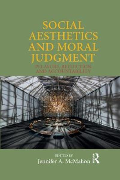 Social Aesthetics and Moral Judgment - Jennifer A. McMahon