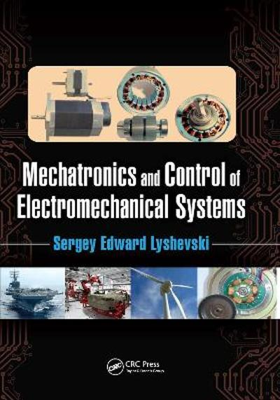 Mechatronics and Control of Electromechanical Systems - Sergey Edward Lyshevski