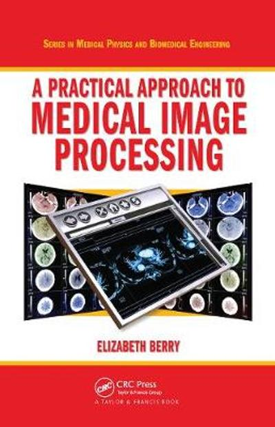 A Practical Approach to Medical Image Processing - Elizabeth Berry