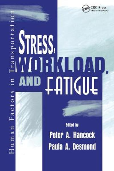 Stress, Workload, and Fatigue - Peter A. Hancock