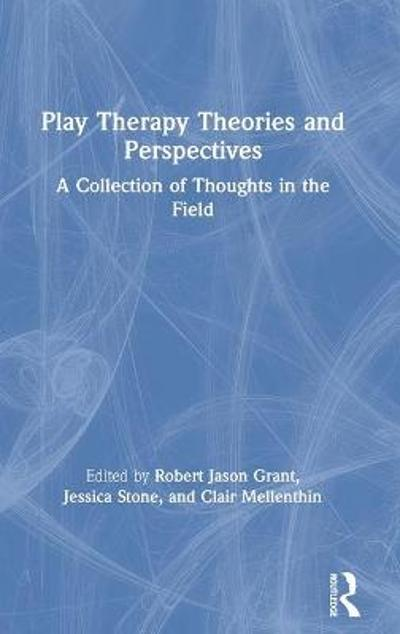 Play Therapy Theories and Perspectives - Robert Jason Grant