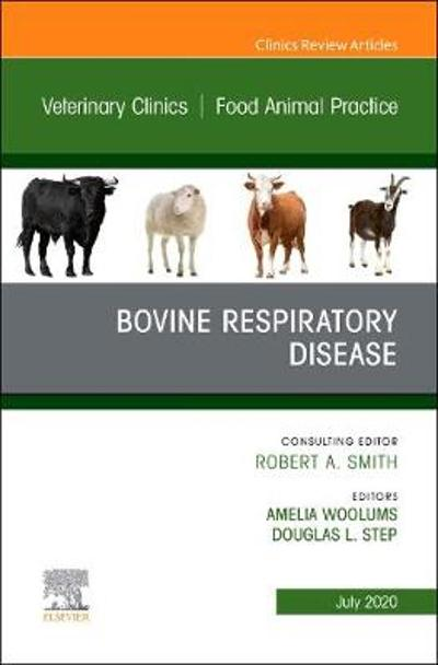 Bovine Respiratory Disease, An Issue of Veterinary Clinics of North America: Food Animal Practice - Amelia R. Woolums