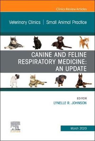 Canine and Feline Respiratory Medicine, An Issue of Veterinary Clinics of North America: Small Animal Practice - Lynelle Johnson