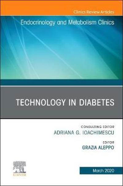 Technology in Diabetes,An Issue of Endocrinology and Metabolism Clinics of North America - Grazia Aleppo