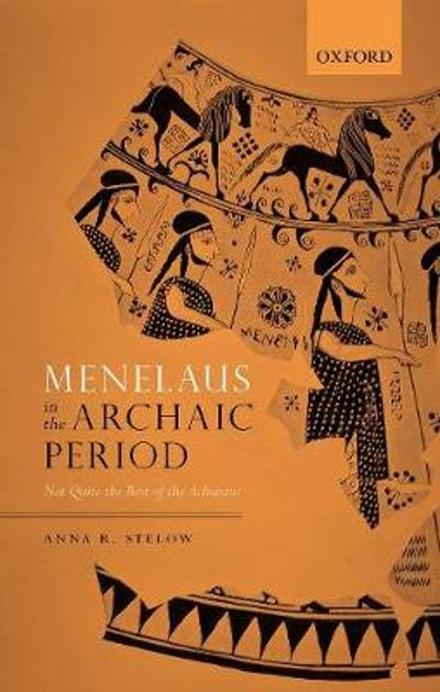 Menelaus in the Archaic Period - Anna R. Stelow