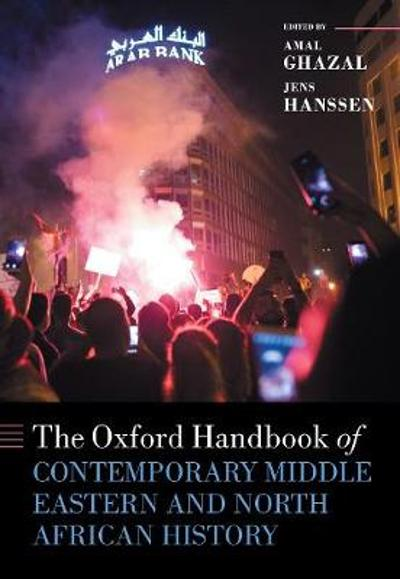 The Oxford Handbook of Contemporary Middle Eastern and North African History - Jens Hanssen