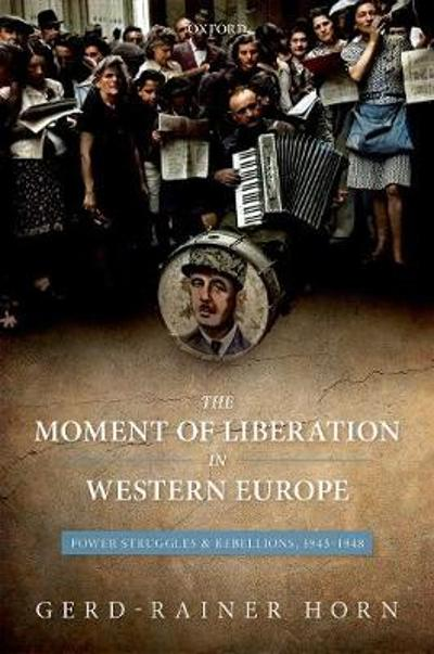 The Moment of Liberation in Western Europe - Gerd-Rainer Horn