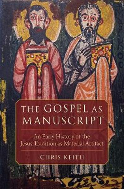 The Gospel as Manuscript - Chris Keith