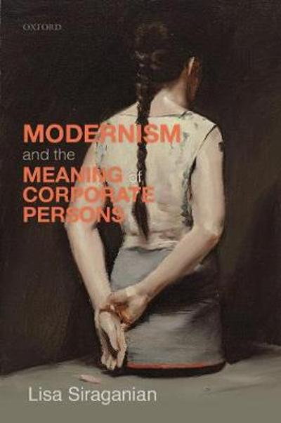 Modernism and the Meaning of Corporate Persons - Lisa Siraganian