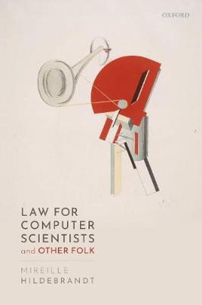 Law for Computer Scientists and Other Folk - Mireille Hildebrandt