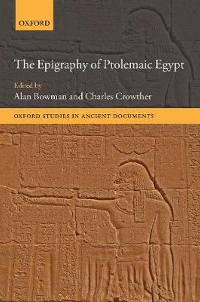 The Epigraphy of Ptolemaic Egypt - Alan Bowman