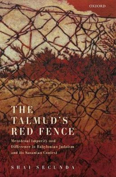 The Talmud's Red Fence - Shai Secunda