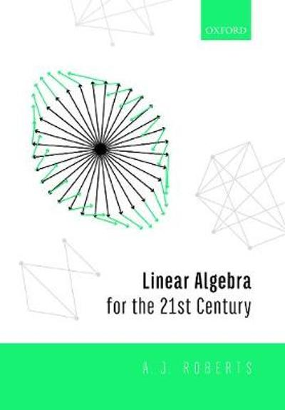 Linear Algebra for the 21st Century - Anthony Roberts