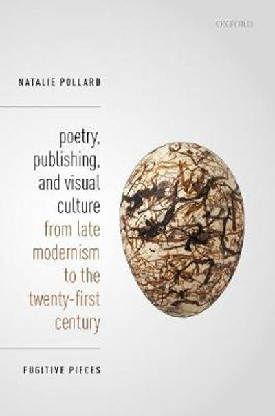 Poetry, Publishing, and Visual Culture from Late Modernism to the Twenty-first Century - Natalie Pollard