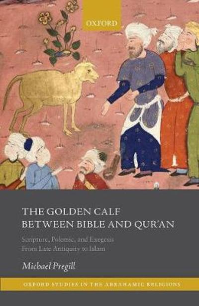 The Golden Calf between Bible and Qur'an - Michael Pregill