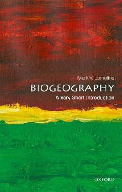 Biogeography: A Very Short Introduction - Mark V. Lomolino