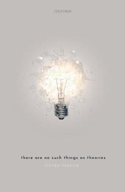 There Are No Such Things As Theories - Steven French