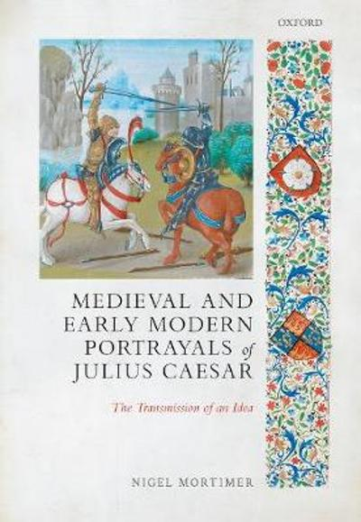 Medieval and Early Modern Portrayals of Julius Caesar - Nigel Mortimer