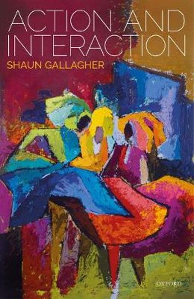 Action and Interaction - Shaun Gallagher