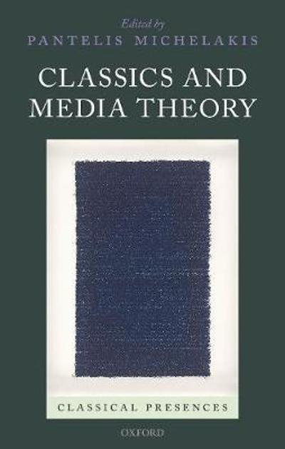 Classics and Media Theory - Pantelis Michelakis