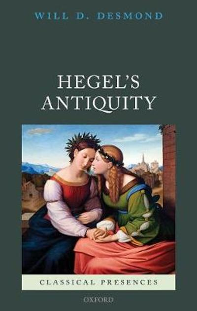 Hegel's Antiquity - Will D. Desmond