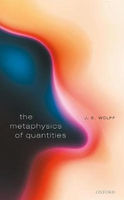 The Metaphysics of Quantities - J. E. Wolff
