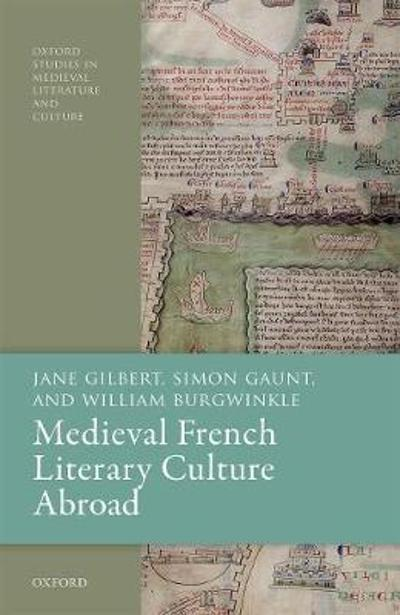 Medieval French Literary Culture Abroad - Jane Gilbert