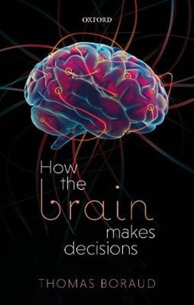 How the Brain Makes Decisions - Thomas Boraud