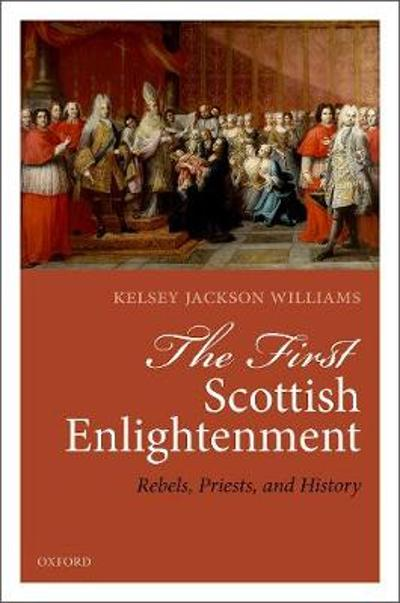 The First Scottish Enlightenment - Kelsey Jackson Williams