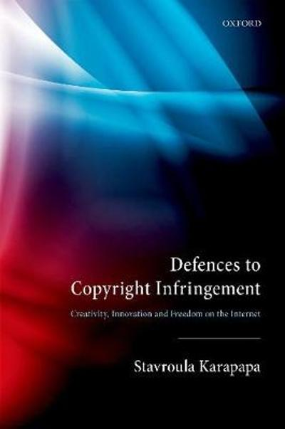 Defences to Copyright Infringement - Stavroula Karapapa