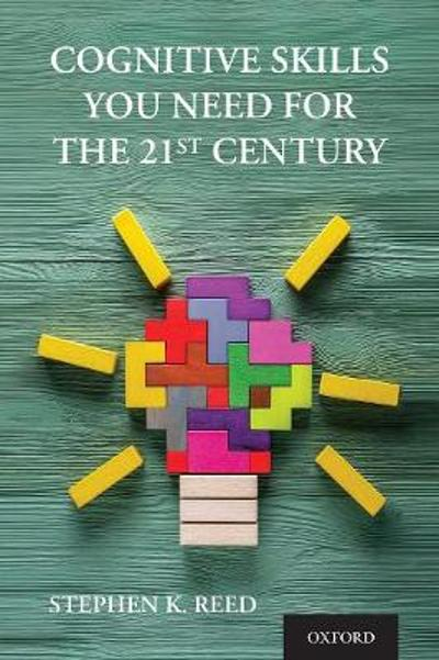 Cognitive Skills You Need for the 21st Century - Stephen K. Reed