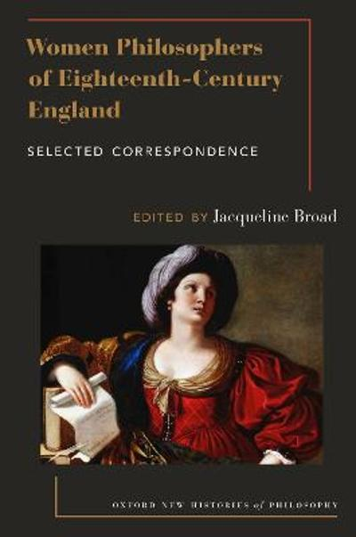 Women Philosophers of Eighteenth-Century England - Jacqueline Broad