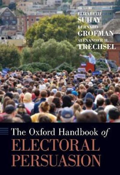 The Oxford Handbook of Electoral Persuasion - Elizabeth Suhay
