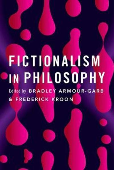 Fictionalism in Philosophy - Bradley Armour-Garb